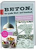 Beton. Das große Werk- und Ideenbuch: Dekoratives für drinnen und draußen, Praktisches und Schmückendes